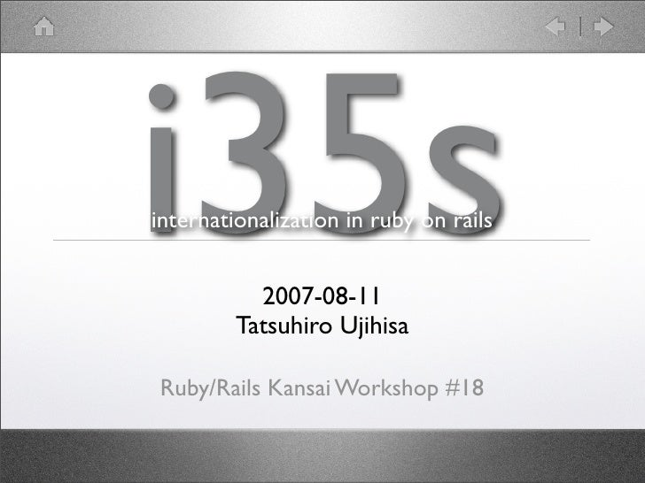 i35s internationalization in ruby on rails              2007-08-11          Tatsuhiro Ujihisa  Ruby/Rails Kansai Workshop #18
