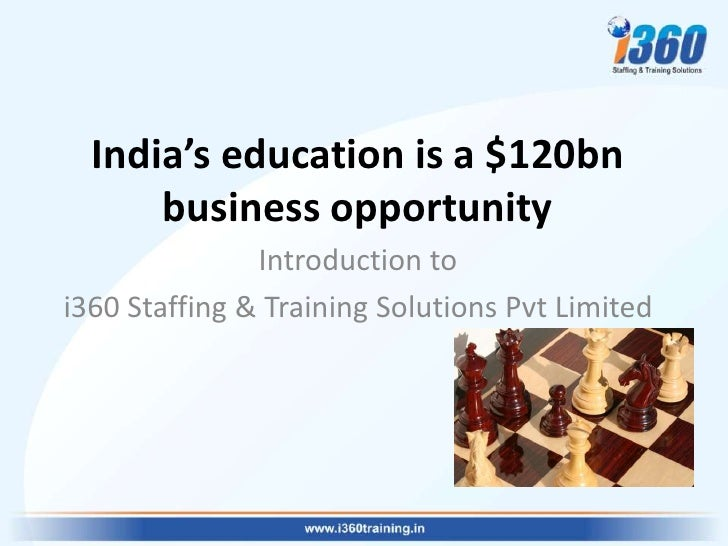 India's education is a $120bn      business opportunity               Introduction toi360 Staffing & Training Solutions Pv...