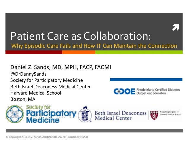   Patient Care as Collaboration:  Why Episodic Care Fails and How IT Can Maintain the Connection  Daniel Z. Sands, MD, MP...
