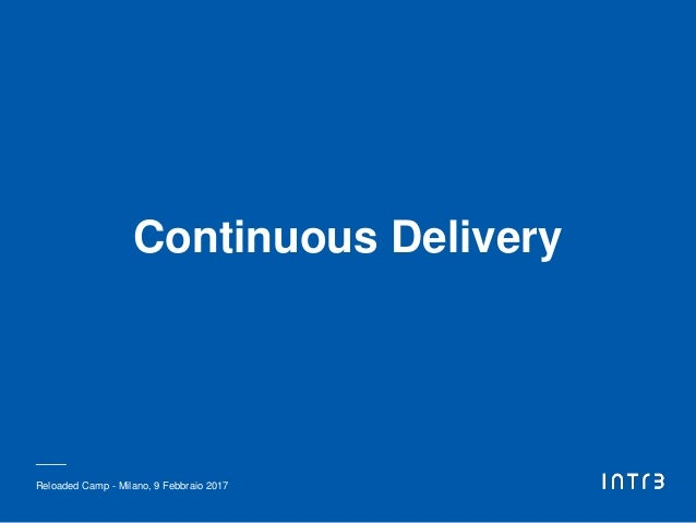 Continuous Delivery Reloaded Camp - Milano, 9 Febbraio 2017