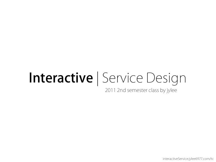 Interactive | Service Design             2011 2nd semester class by jylee                                      interacitve...