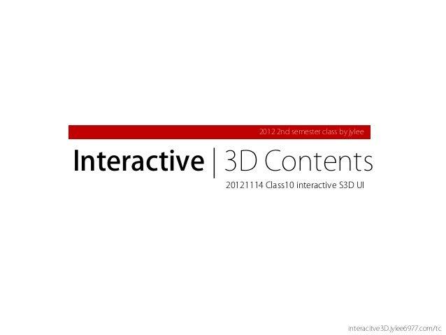 2012 2nd semester class by jyleeInteractive | 3D Contents            20121114 Class10 interactive S3D UI                  ...