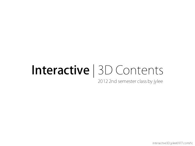 Interactive | 3D Contents            2012 2nd semester class by jylee                                      interacitve3D.j...