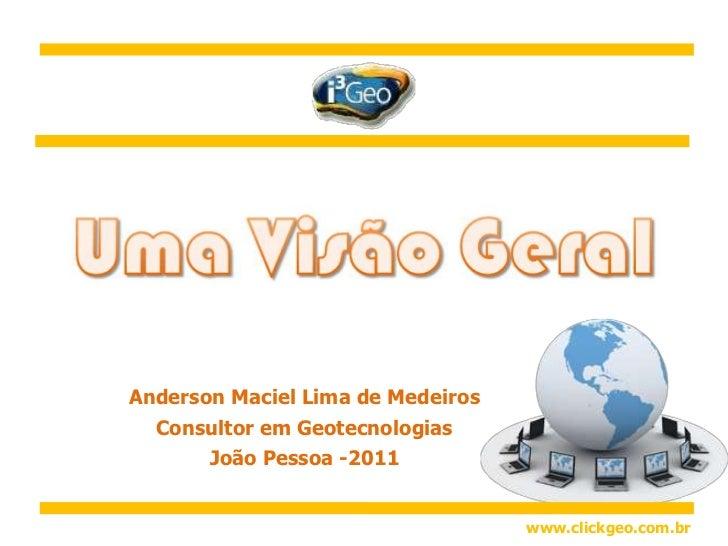 Anderson Maciel Lima de Medeiros<br />Consultor em Geotecnologias<br />João Pessoa -2011<br />www.clickgeo.com.br<br />