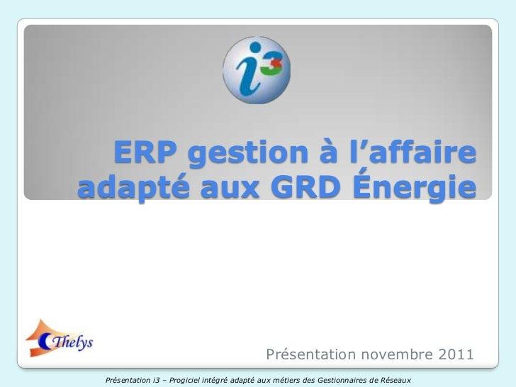 ERP gestion à l'affaireadapté aux GRD Énergie                                            Présentation novembre 2011 Présen...