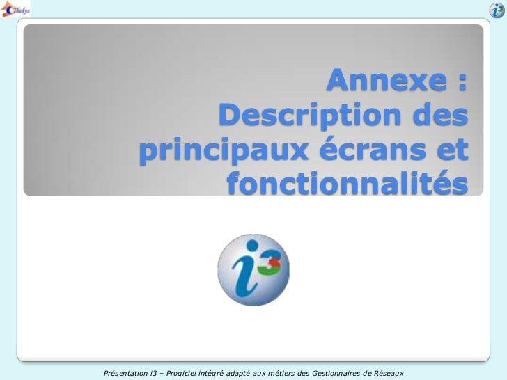 Annexe :              Description des         principaux écrans et               fonctionnalitésPrésentation i3 – Progicie...