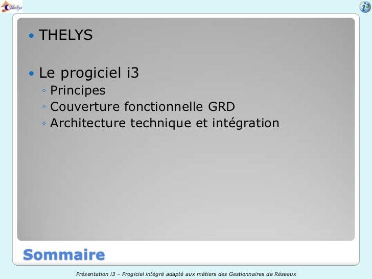    THELYS   Le progiciel i3    ◦ Principes    ◦ Couverture fonctionnelle GRD    ◦ Architecture technique et intégrationS...