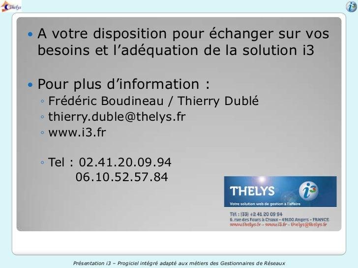    A votre disposition pour échanger sur vos    besoins et l'adéquation de la solution i3   Pour plus d'information :   ...