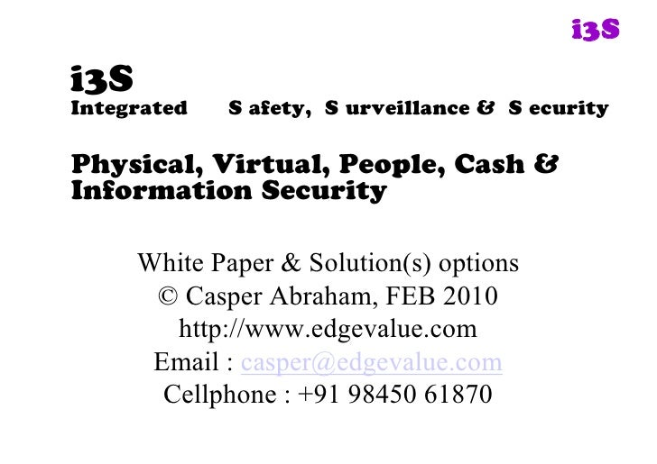i3Si3SIntegrated   S afety, S urveillance & S ecurityPhysical, Virtual, People, Cash &Information Security      WhitePap...