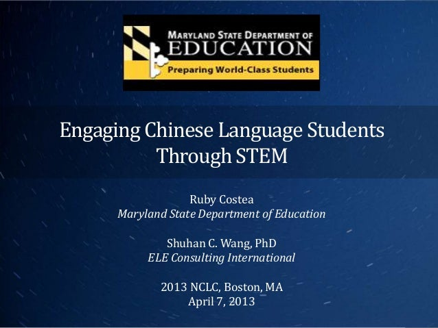 Engaging Chinese Language Students          Through STEM                   Ruby Costea      Maryland State Department of E...
