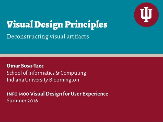 VisualDesignPrinciples OmarSosa-Tzec School of Informatics & Computing Indiana University Bloomington info i400 Visual Des...