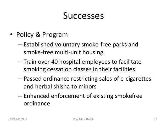Successes  • Policy & Program  – Established voluntary smoke-free parks and  smoke-free multi-unit housing  – Train over 4...
