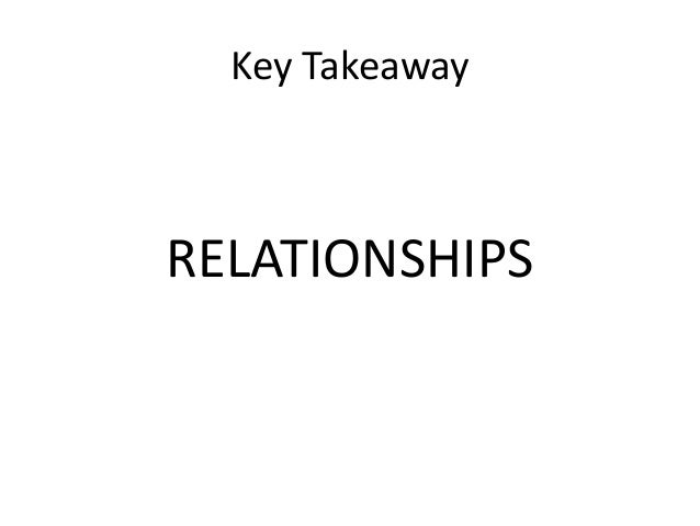 Key Takeaway  RELATIONSHIPS