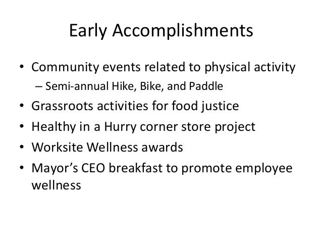Early Accomplishments  • Community events related to physical activity  – Semi-annual Hike, Bike, and Paddle  • Grassroots...