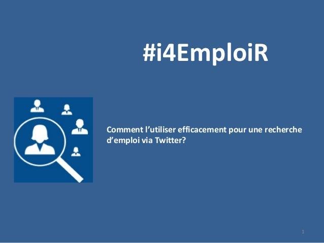1 #i4EmploiR Comment l'utiliser efficacement pour une recherche d'emploi via Twitter?