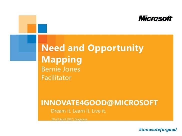 Need and OpportunityMappingBernie JonesFacilitator                   #innovateforgood