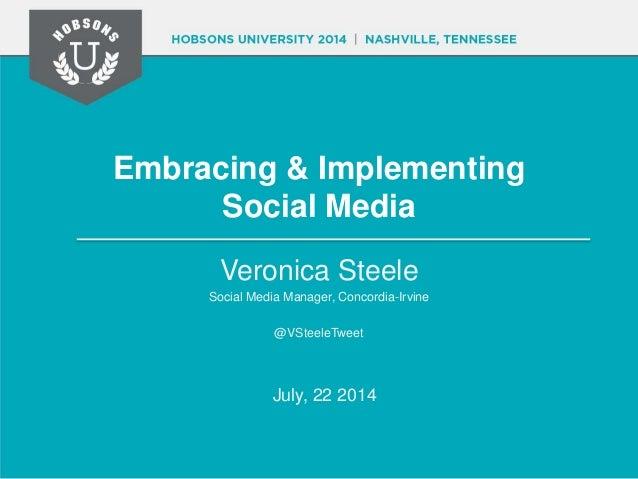 Embracing & Implementing Social Media Veronica Steele Social Media Manager, Concordia-Irvine @VSteeleTweet July, 22 2014