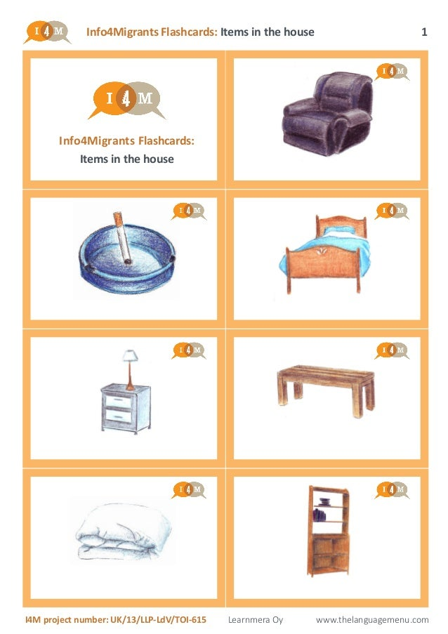 Info4Migrants Flashcards: Items in the house I4M project number: UK/13/LLP-LdV/TOI-615 Learnmera Oy www.thelanguagemenu.co...