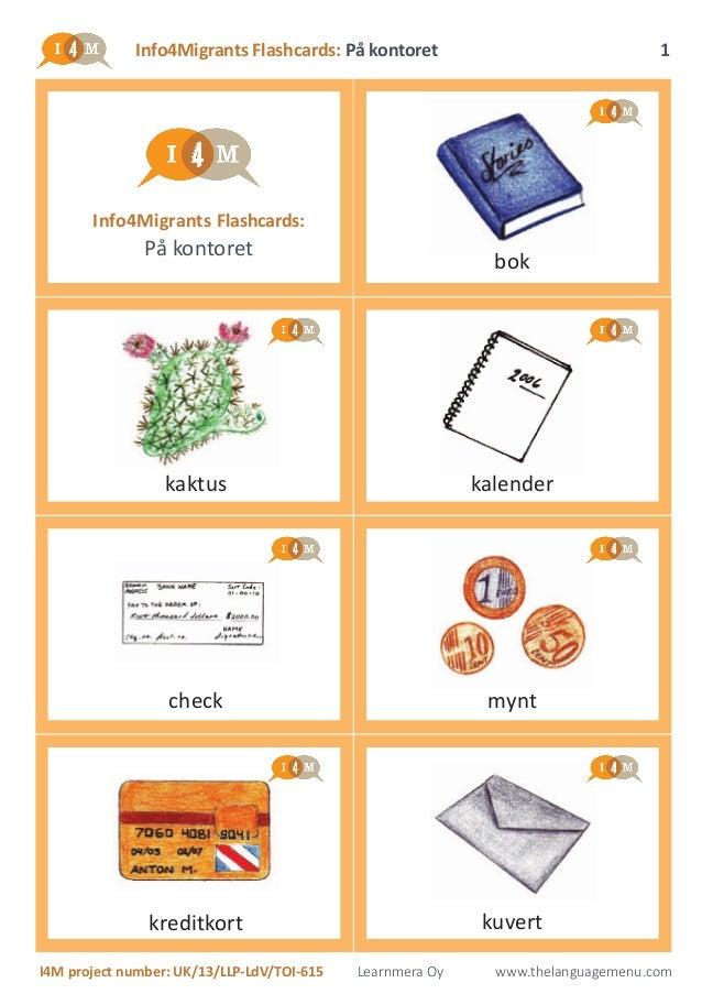 Info4Migrants Flashcards: På kontoret I4M project number: UK/13/LLP-LdV/TOI-615 Learnmera Oy www.thelanguagemenu.com 1 kak...