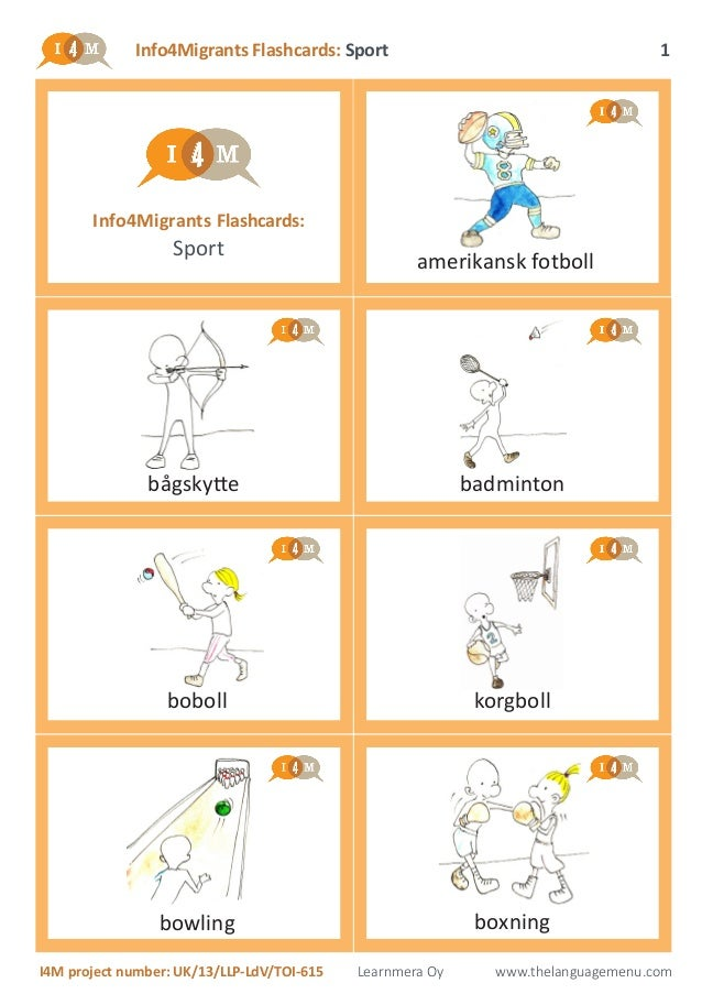 Info4Migrants Flashcards: Sport I4M project number: UK/13/LLP-LdV/TOI-615 Learnmera Oy www.thelanguagemenu.com 1 Info4Migr...