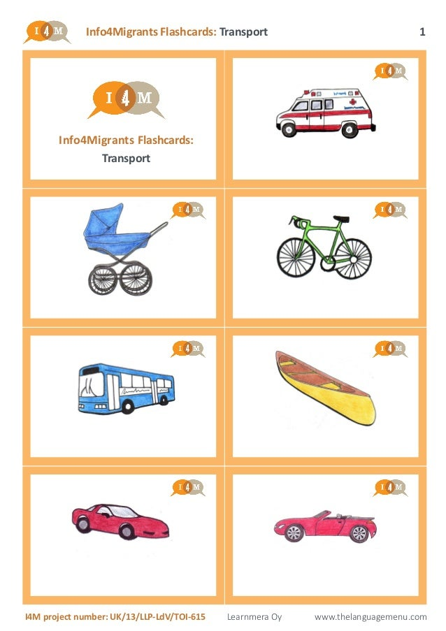 Info4Migrants Flashcards: Transport I4M project number: UK/13/LLP-LdV/TOI-615 Learnmera Oy www.thelanguagemenu.com 1 Info4...