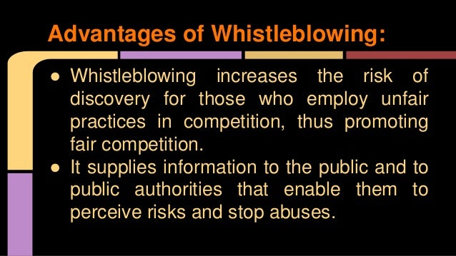 explain the advantages of whistle blowing A whistleblower is an employee that reports an employer's misconduct there are laws that protect whistleblowers from being fired or mistreated for reporting misconduct.