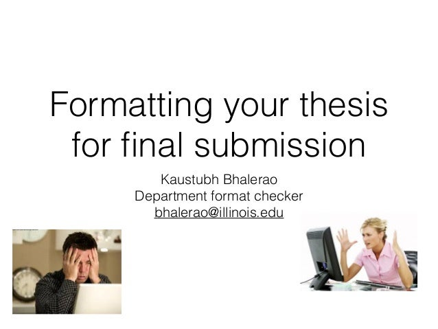 Abeillinois format check formatting your thesis for nal submission kaustubh bhalerao department format checker bhaleraoillinois toneelgroepblik Choice Image