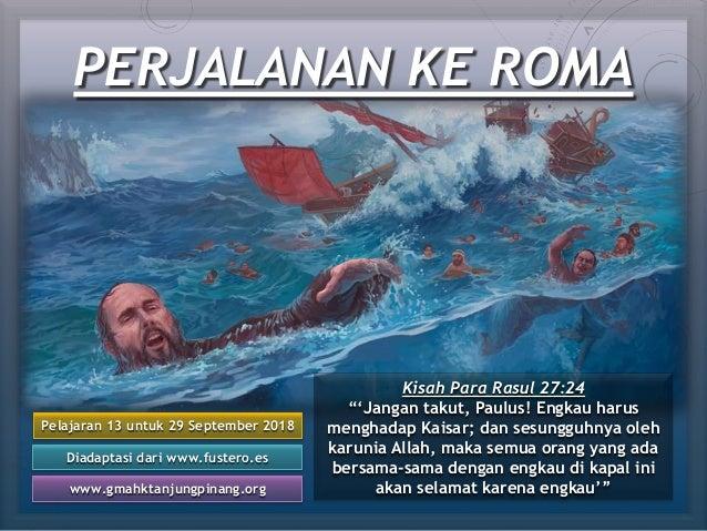 PERJALANAN KE ROMA Pelajaran 13 untuk 29 September 2018 Diadaptasi dari www.fustero.es www.gmahktanjungpinang.org Kisah Pa...