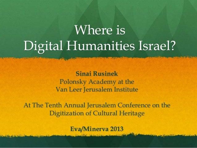 Where is Digital Humanities Israel? Sinai Rusinek Polonsky Academy at the Van Leer Jerusalem Institute At The Tenth Annual...
