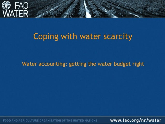 Coping with water scarcity Water accounting: getting the water budget right