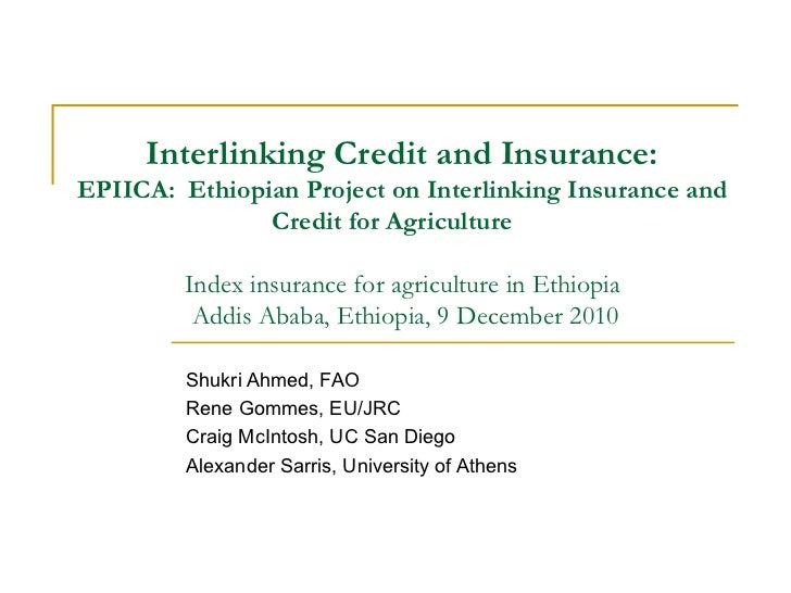 Interlinking Credit and Insurance: EPIICA:  Ethiopian Project on Interlinking Insurance and Credit for Agriculture  Index ...