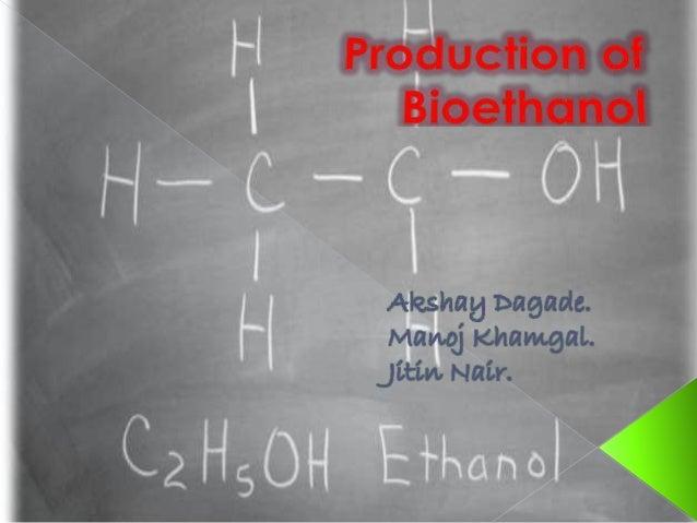  Introduction   Production of Bioethanol   Bioethanol Need of future   Advantages & Disadvantages  