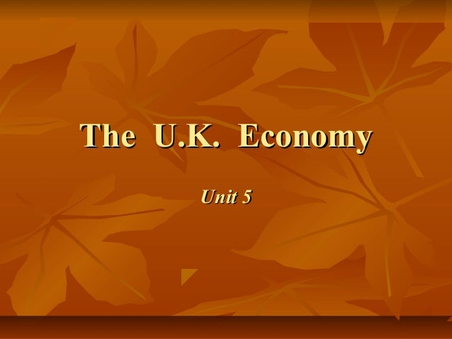 The U.K. EconomyThe U.K. Economy Unit 5Unit 5