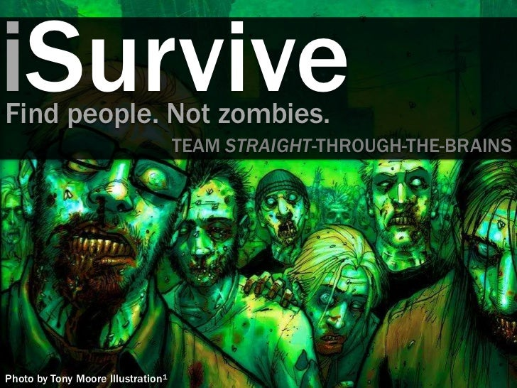 iSurviveFind people. Not zombies.                                    TEAM STRAIGHT-THROUGH-THE-BRAINSPhoto by Tony Moore I...
