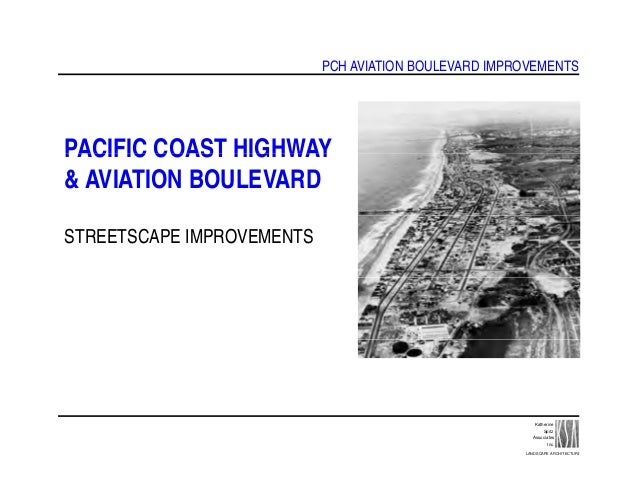 PCH AVIATION BOULEVARD IMPROVEMENTS PACIFIC COAST HIGHWAYPACIFIC COAST HIGHWAY & AVIATION BOULEVARD STREETSCAPE IMPROVEMEN...