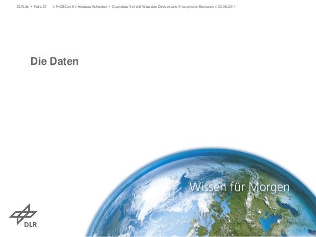 Die Daten  > FrOSCon 9 > Andreas Schreiber • Quantified Self mit Wearable D DLR.de • Folie 27 evices und Smartphone-Sensor...