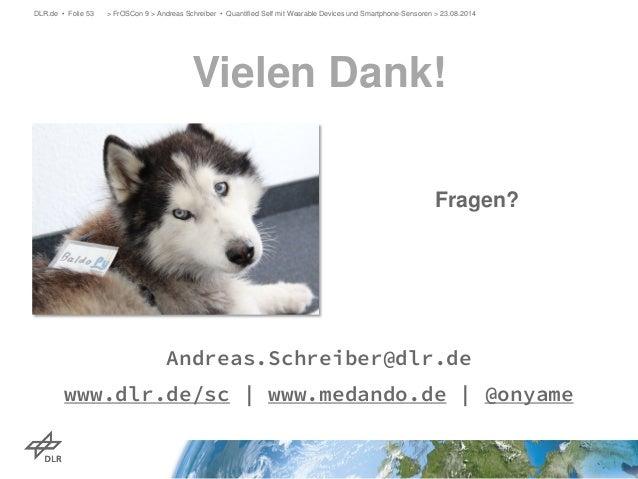 Vielen Dank!  DLR.de • Folie 53 > FrOSCon 9 > Andreas Schreiber • Quantified Self mit Wearable Devices und Smartphone-Sens...