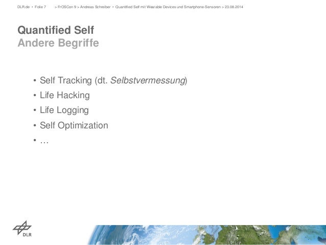 •  Self Tracking (dt. Selbstvermessung)  •  Life Hacking  •  Life Logging  •  Self Optimization  •  …  > FrOSCon 9 > Andre...