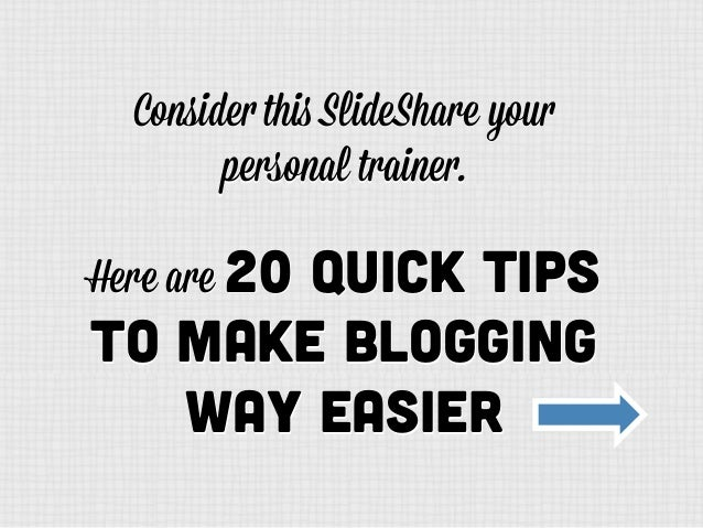 Consider this SlideShare your personal trainer. Consider this SlideShare your personal trainer. Here are 20 Quick tips to ...