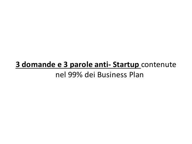 3 domande e 3 parole anti- Startup contenute nel 99% dei Business Plan