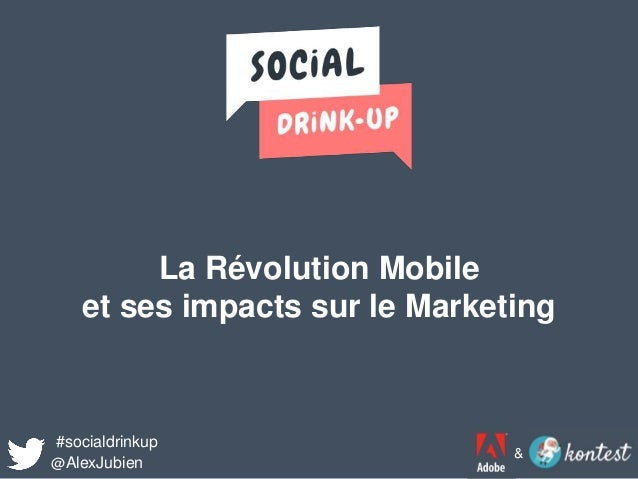 La Révolution Mobile et ses impacts sur le Marketing #socialdrinkup @AlexJubien &