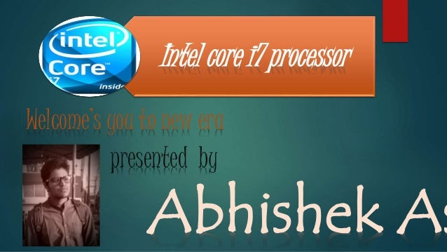 Intel core i7 processor Welcome's you to new era presented by Abhishek As