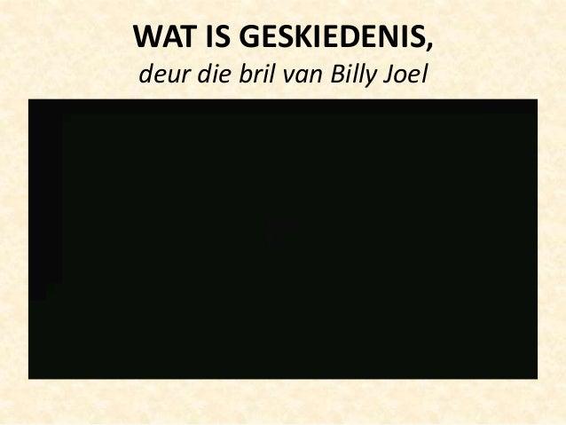 WAT IS GESKIEDENIS, deur die bril van Billy Joel