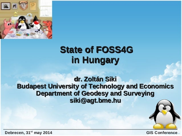 State of FOSS4GState of FOSS4G inin HungaryHungary dr. Zoltán Sikidr. Zoltán Siki Budapest University of Technology and Ec...