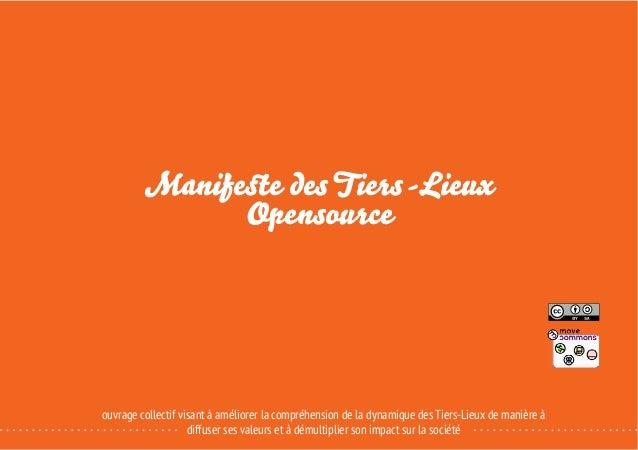 Manifeste des Tiers-Lieux Opensource ouvrage collectif visant à améliorer la compréhension de la dynamique des Tiers-Lieux...