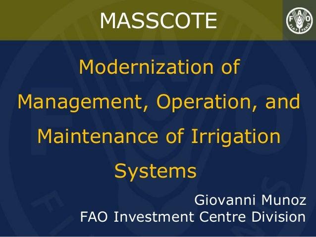 MASSCOTE Modernization of Management, Operation, and Maintenance of Irrigation Systems Giovanni Munoz FAO Investment Centr...