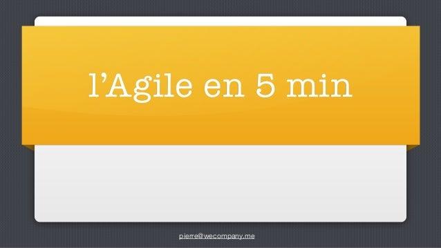 pierre@wecompany.me l'Agile en 5 min