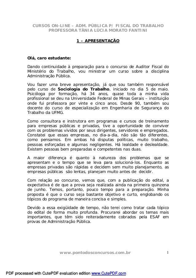 CURSOS ON-LINE – ADM. PÚBLICA P/ FISCAL DO TRABALHO  PROFESSORA TÂNIA LÚCIA MORATO FANTINI  1 – APRESENTAÇÃO  Olá, caro es...