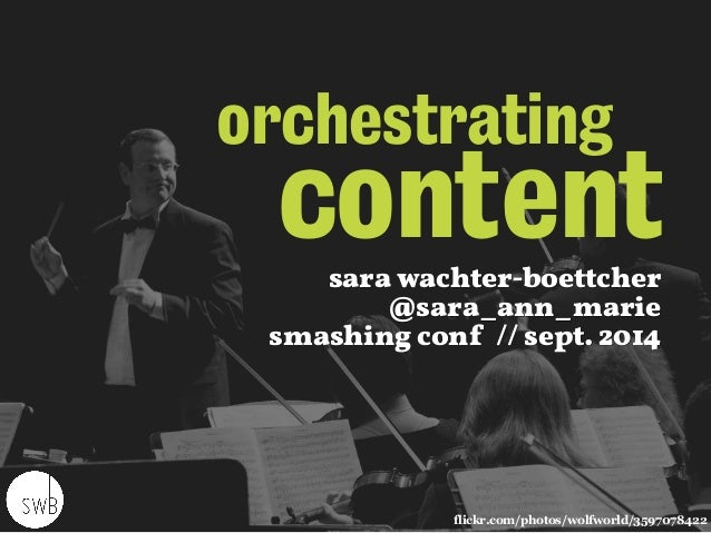orchestrating  content  sara wachter-boettcher  @sara_ann_marie  smashing conf // sept. 2014  flickr.com/photos/wolfworld/...