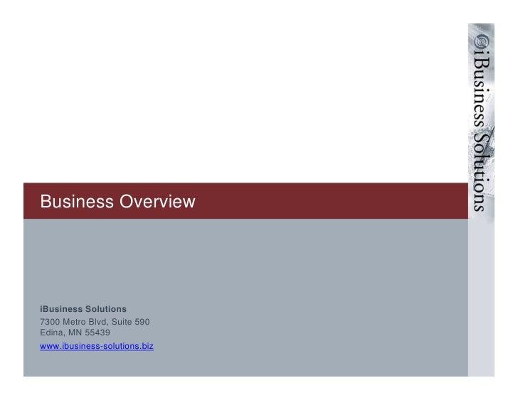 Business Overview     iBusiness Solutions 7300 Metro Blvd, Suite 590 Edina, MN 55439 www.ibusiness-solutions.biz